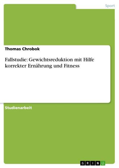 Fallstudie: Gewichtsreduktion mit Hilfe korrekter Ernährung und Fitness