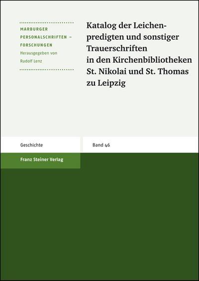 Katalog der Leichenpredigten und sonstiger Trauerschriften in den Kirchenbibliotheken St. Nikolai und St. Thomas zu Leipzig