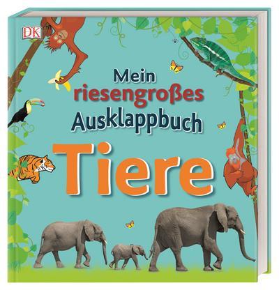 Mein riesengroßes Ausklappbuch: Tiere