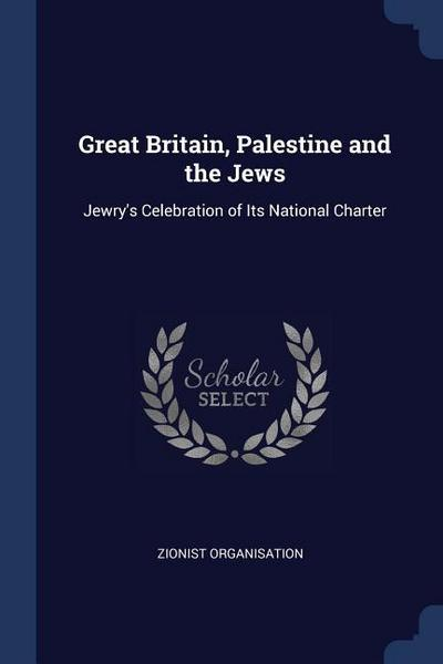 Great Britain, Palestine and the Jews: Jewry's Celebration of Its National Charter