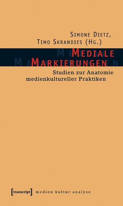 Mediale Markierungen: Studien zur Anatomie medienkultureller Praktiken
