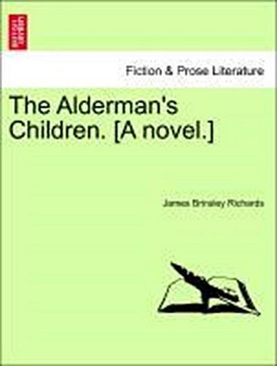 The Alderman's Children. [A novel.] VOL. I