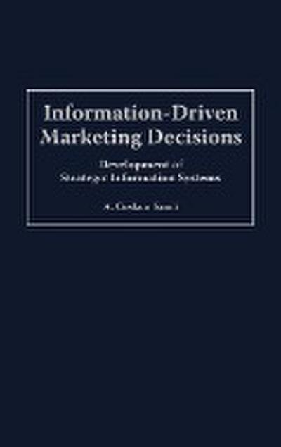 Information-Driven Marketing Decisions: Development of Strategic Information Systems