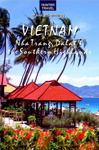 Vietnam: Nha Trang, Dalat & the Southern Highlands