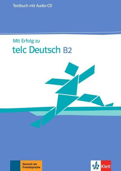 Mit Erfolg zu telc Deutsch B2. Testbuch