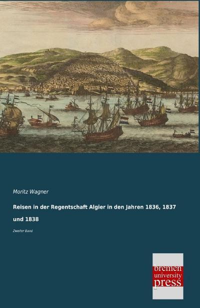 Reisen in der Regentschaft Algier in den Jahren 1836, 1837 und 1838: Zweiter Band
