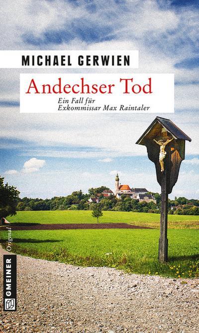 Andechser Tod; Ein Fall für Exkommissar Max Raintaler   ; Kriminalromane im GMEINER-Verlag ; Deutsch