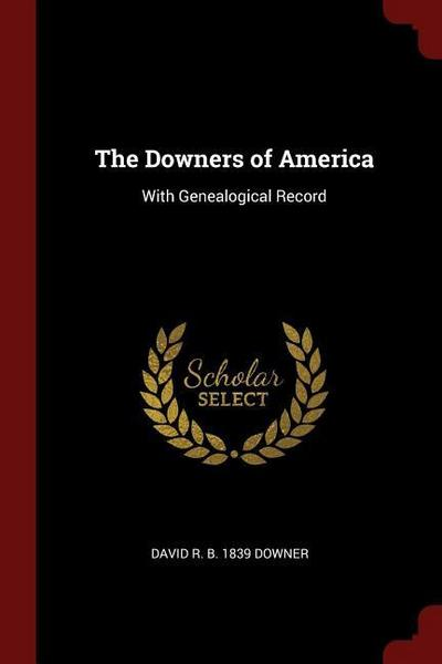 The Downers of America: With Genealogical Record