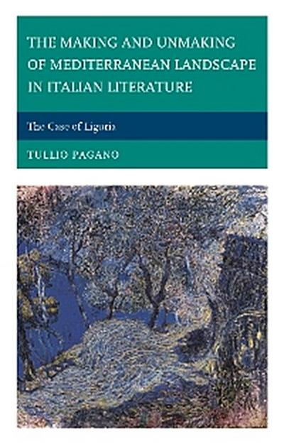The Making and Unmaking of Mediterranean Landscape in Italian Literature
