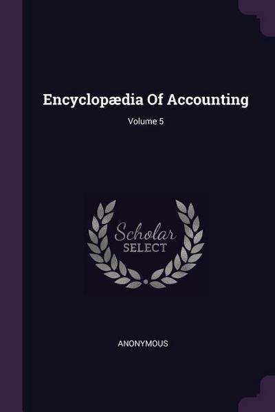 Encyclopædia of Accounting; Volume 5