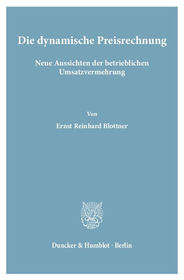 Die dynamische Preisrechnung. - Ernst Reinhard Blottner -  9783428002061