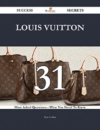 Louis Vuitton 31 Success Secrets - 31 Most Asked Questions On Louis Vuitton - What You Need To Know