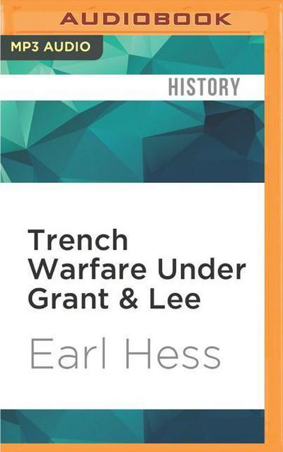 Trench Warfare Under Grant & Lee: Field Fortifications in the Overland Campaign