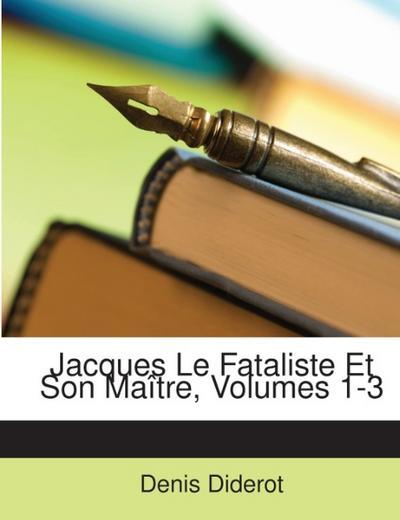 Jacques Le Fataliste Et Son Maître, Volumes 1-3