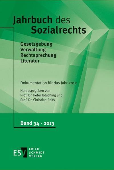 Jahrbuch des Sozialrechts Dokumentation für das Jahr 2012: Gesetzgebung - Verwaltung - Rechtsprechung - Literatur Nachschlagewerk für Wissenschaft und Praxis