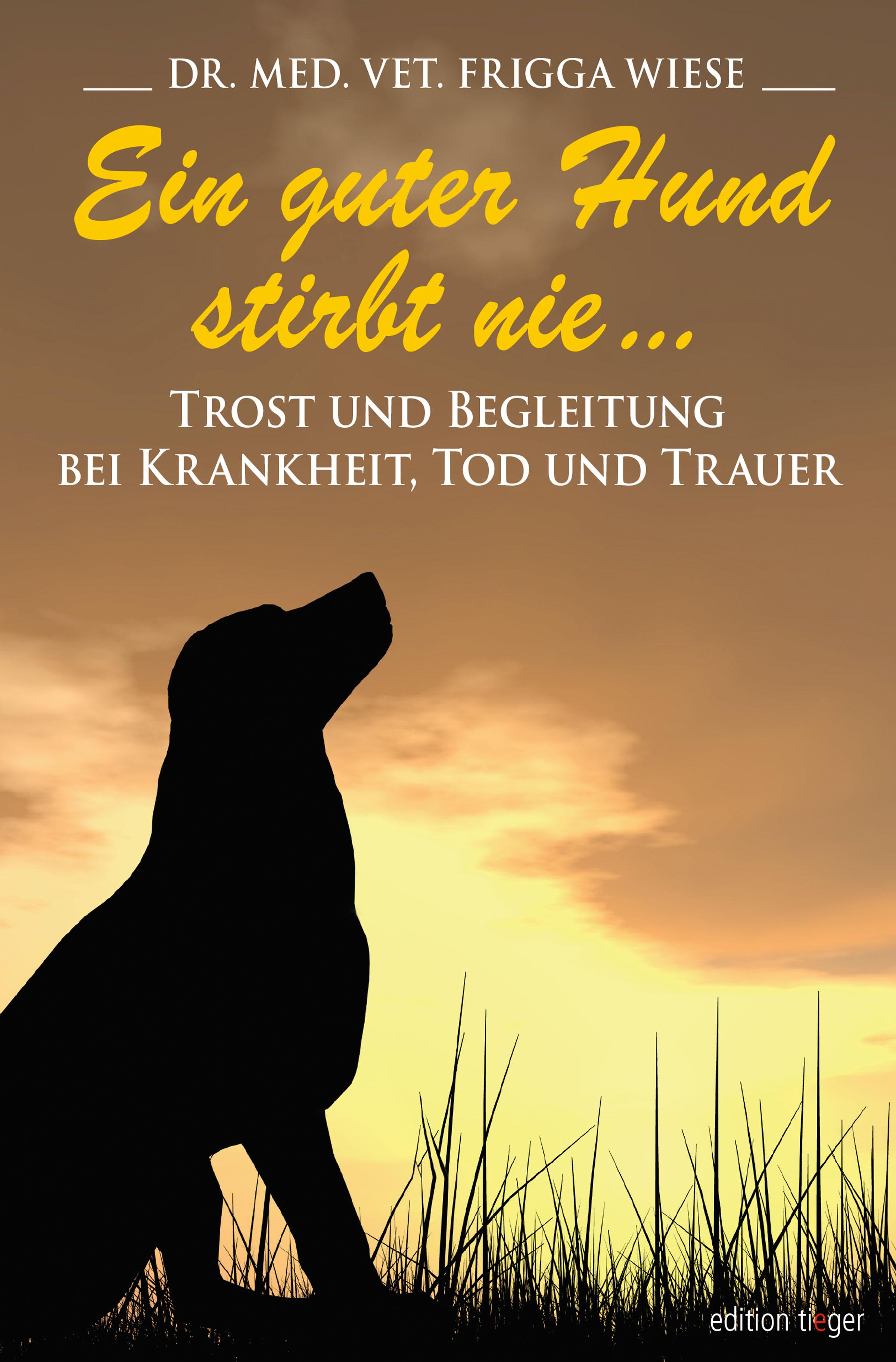 Ein guter Hund stirbt nie ... Frigga Wiese