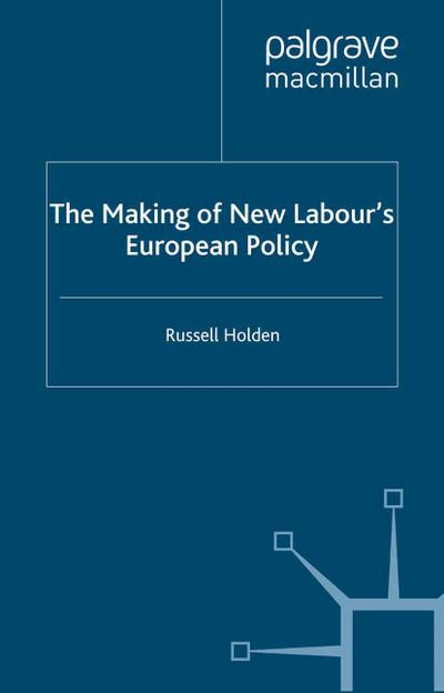 Making of New Labour's European Policy
