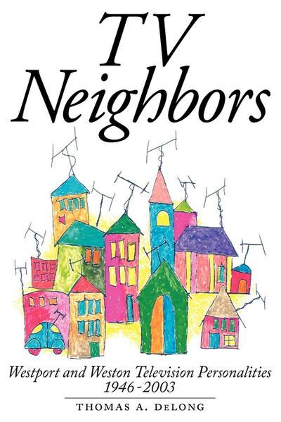 TV Neighbors: Westport and Weston Television Personalities 1946-2003