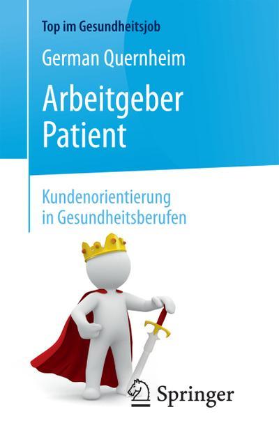 Arbeitgeber Patient - Kundenorientierung in Gesundheitsberufen