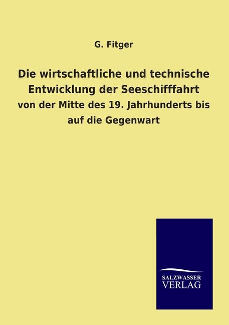 Die wirtschaftliche und technische Entwicklung der Seeschifffahrt G. Fitger