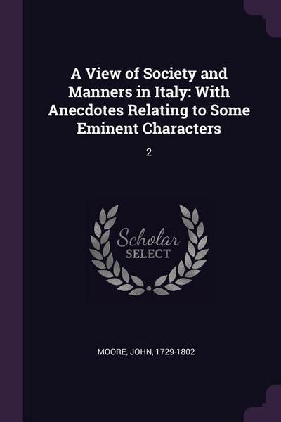 A View of Society and Manners in Italy: With Anecdotes Relating to Some Eminent Characters: 2
