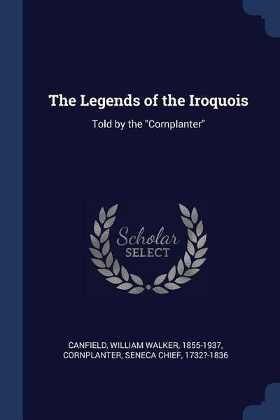The Legends of the Iroquois: Told by the Cornplanter