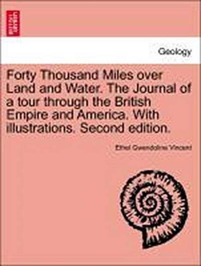 Forty Thousand Miles over Land and Water. The Journal of a tour through the British Empire and America. With illustrations. Second edition.