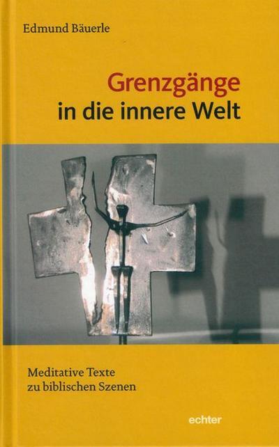 Grenzgänge in die innere Welt: Meditative Texte zu biblischen Szenen