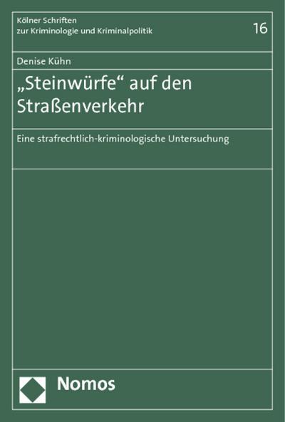 'Steinwürfe' auf den Straßenverkehr: Eine strafrechtlich-kriminologische Untersuchung (Kolner Schriften Zur Kriminologie Und Kriminalpolitik)