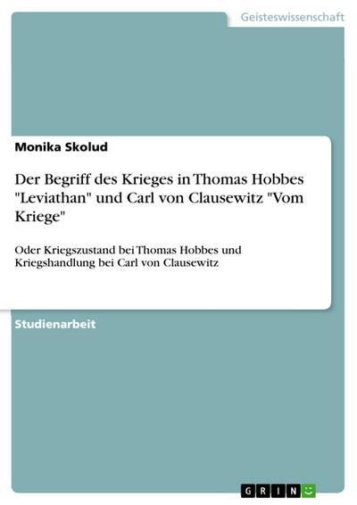 Der Begriff des Krieges in Thomas Hobbes 'Leviathan' und Carl von Clausewitz 'Vom Kriege'