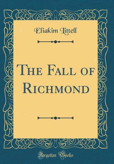 The Fall of Richmond (Classic Reprint)