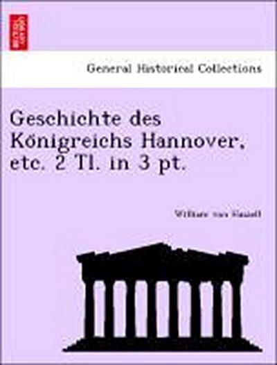 Geschichte des Ko¨nigreichs Hannover, etc. 2 Tl. in 3 pt.
