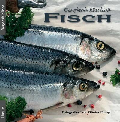 Einfach köstlich - Fisch - Husum Verlag - Gebundene Ausgabe, Deutsch, Günter Pump, Die schönsten Rezepte, Die schönsten Rezepte