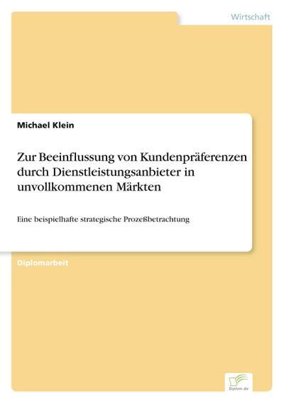 Zur Beeinflussung von Kundenpräferenzen durch Dienstleistungsanbieter in unvollkommenen Märkten