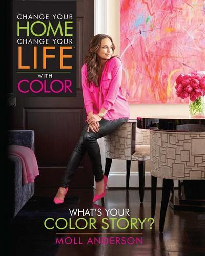 Change Your Home, Change Your Life with Color: What's Your Color Story?