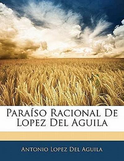 Paraíso Racional De Lopez Del Aguila