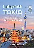 Labyrinth Tokio - 38 Touren in und um Japans Hauptstadt