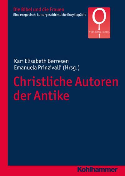 Christliche Autoren der Antike (Die Bibel und die Frauen / Eine exegetisch-kulturgeschichtliche Enzyklopädie, Band 5)