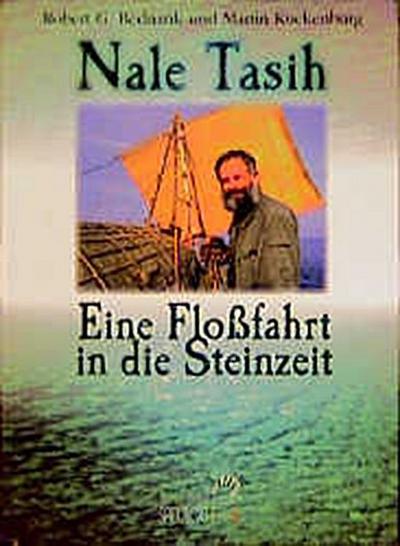 Nale Tasih, Eine Floßfahrt in die Steinzeit - Stuttgart Jan Thorbecke Verlag - Gebundene Ausgabe, Deutsch, Robert G. Bednarik, Martin Kuckenburg, ,