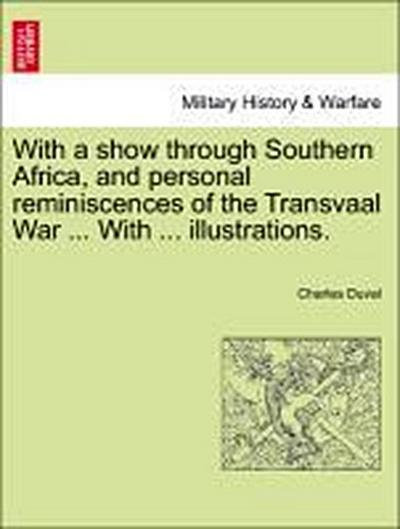 With a show through Southern Africa, and personal reminiscences of the Transvaal War ... With ... illustrations. VOL. II