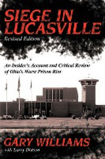 Siege in Lucasville Revised Edition: An Insider's Account and Critical Review of Ohio's Worst Prison Riot