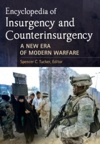 Encyclopedia of Insurgency and Counterinsurgency: A New Era of Modern Warfare