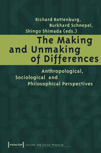 The Making and Unmaking of Differences: Anthropological, Sociological and Philosophical Perspectives (Culture and Social Practice)