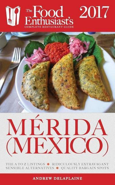 Merida (Mexico) - 2017: The Food Enthusiast's Complete Restaurant Guide