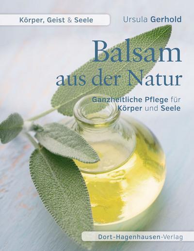 Balsam aus der Natur: Ganzheitliche Pflege für Körper und Seele (Körper, Geist & Seele)
