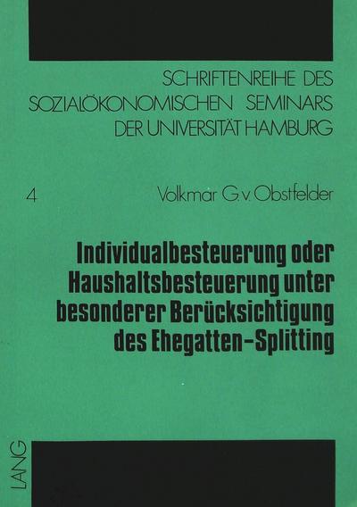Individualbesteuerung oder Haushaltsbesteuerung unter besonderer Berücksichtigung des Ehegatten-Splitting