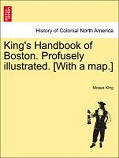 King's Handbook of Boston. Profusely illustrated. [With a map.]