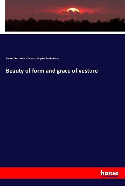 Beauty of form and grace of vesture