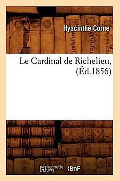 Le Cardinal de Richelieu, (Éd.1856)