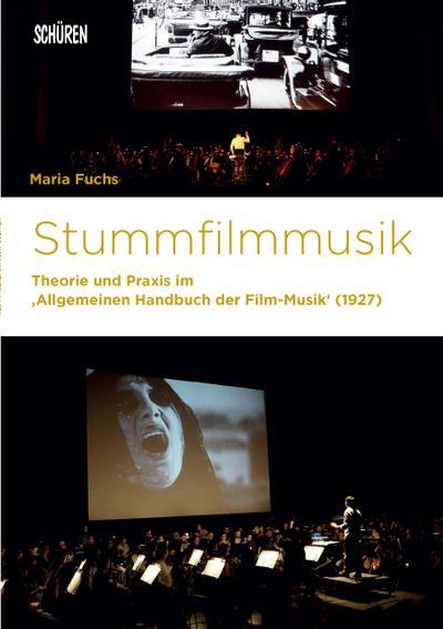 """Stummfilmmusik: Theorie und Praxis im Allgemeinen Handbuch der Film-Musik"""" (1927) (Marburger Schriften zur Medienforschung)"""